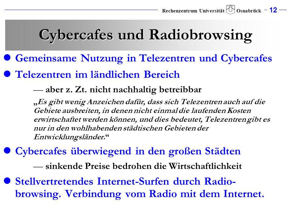12 Rechenzentrum Universität Osnabrück Cybercafes und Radiobrowsing Gemeinsame Nutzung in Telezentren und Cybercafes Telezentren im ländlichen Bereich
