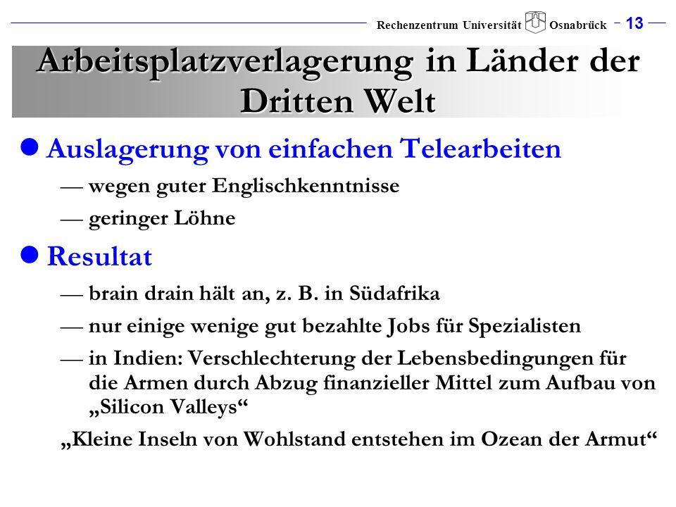 13 Rechenzentrum Universität Osnabrück Arbeitsplatzverlagerung in Länder der Dritten Welt Auslagerung von einfachen Telearbeiten wegen guter Englischk