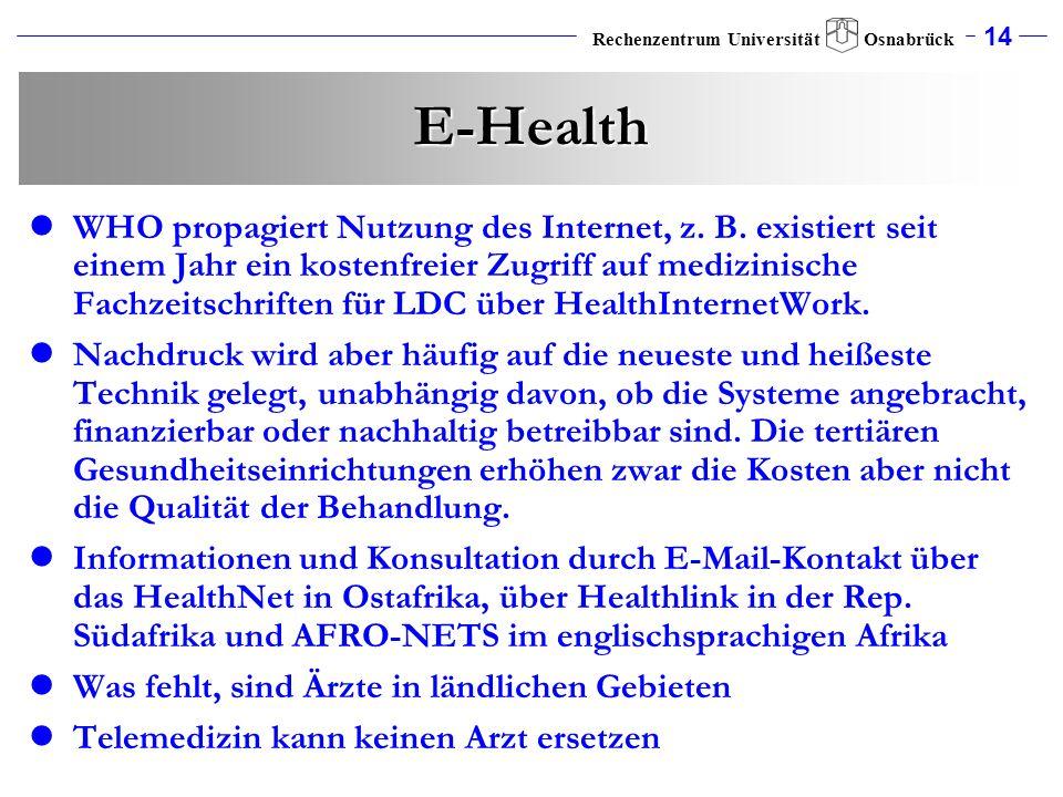14 Rechenzentrum Universität Osnabrück E-Health WHO propagiert Nutzung des Internet, z. B. existiert seit einem Jahr ein kostenfreier Zugriff auf medi
