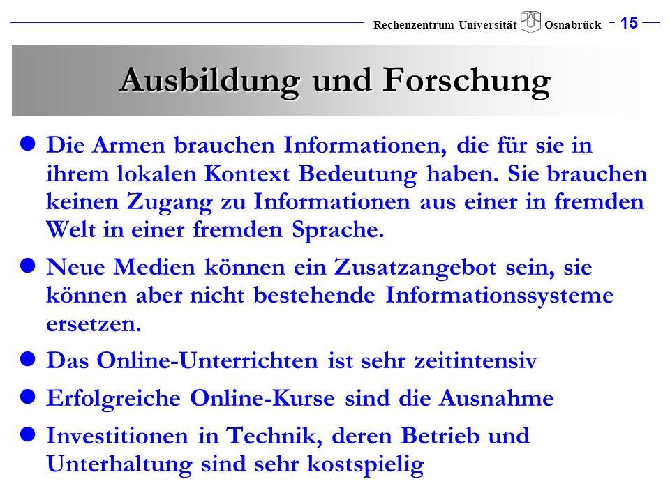 15 Rechenzentrum Universität Osnabrück Ausbildung und Forschung Die Armen brauchen Informationen, die für sie in ihrem lokalen Kontext Bedeutung haben