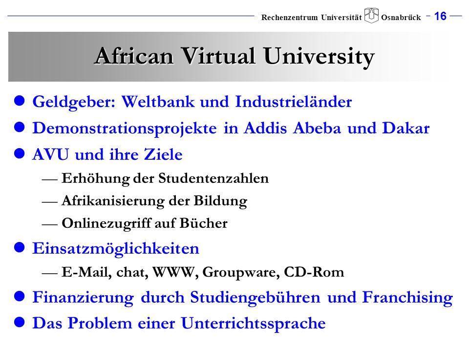 16 Rechenzentrum Universität Osnabrück African Virtual University Geldgeber: Weltbank und Industrieländer Demonstrationsprojekte in Addis Abeba und Da