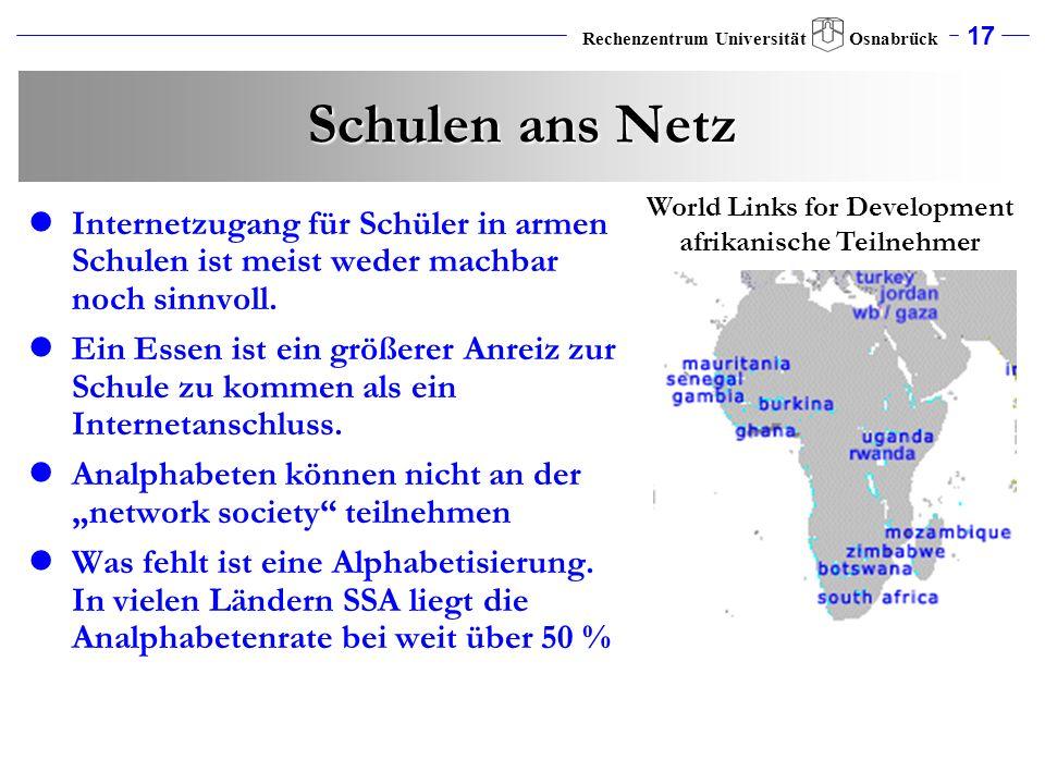 17 Rechenzentrum Universität Osnabrück Schulen ans Netz Internetzugang für Schüler in armen Schulen ist meist weder machbar noch sinnvoll. Ein Essen i