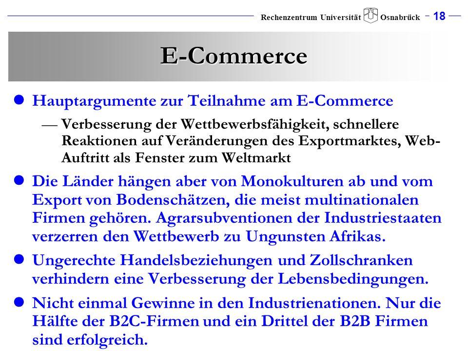 18 Rechenzentrum Universität Osnabrück E-Commerce Hauptargumente zur Teilnahme am E-Commerce Verbesserung der Wettbewerbsfähigkeit, schnellere Reaktio