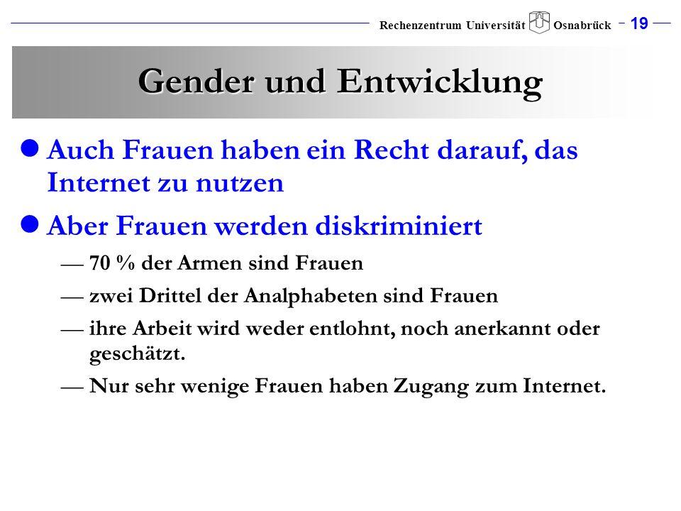 19 Rechenzentrum Universität Osnabrück Gender und Entwicklung Auch Frauen haben ein Recht darauf, das Internet zu nutzen Aber Frauen werden diskrimini