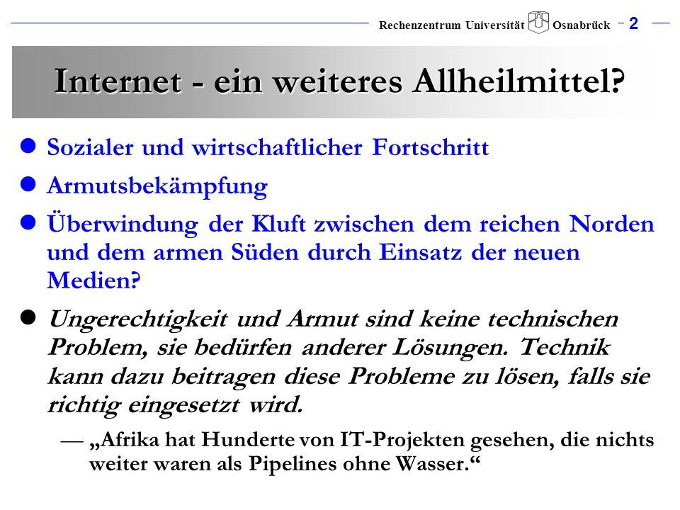 2 Rechenzentrum Universität Osnabrück Internet - ein weiteres Allheilmittel? Sozialer und wirtschaftlicher Fortschritt Armutsbekämpfung Überwindung de