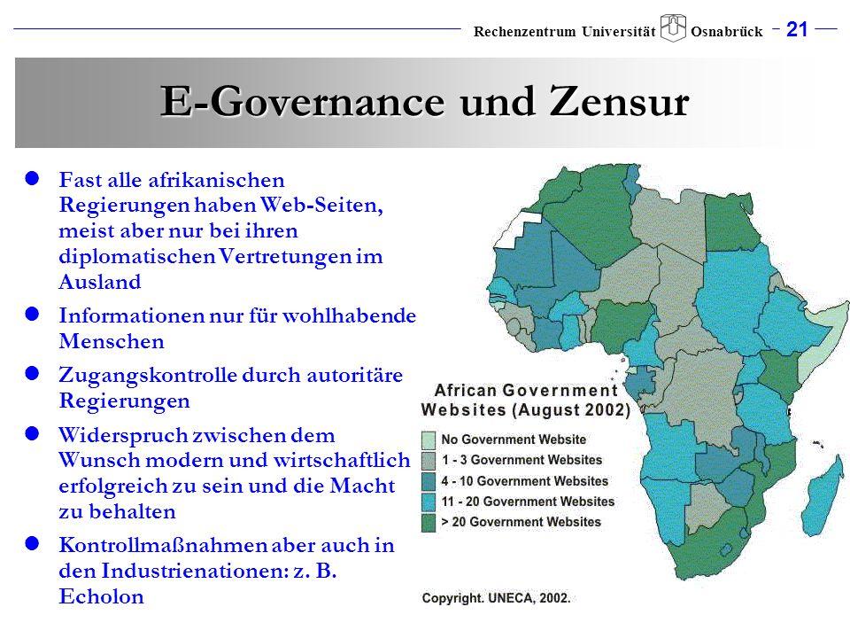 21 Rechenzentrum Universität Osnabrück E-Governance und Zensur Fast alle afrikanischen Regierungen haben Web-Seiten, meist aber nur bei ihren diplomat