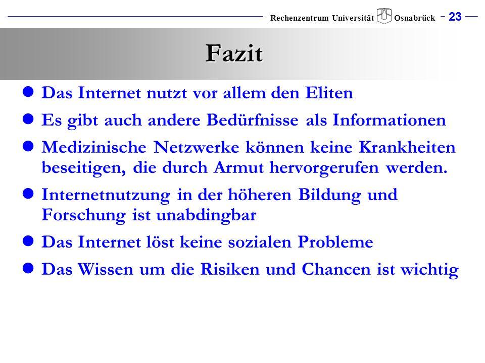 23 Rechenzentrum Universität Osnabrück Fazit Das Internet nutzt vor allem den Eliten Es gibt auch andere Bedürfnisse als Informationen Medizinische Ne