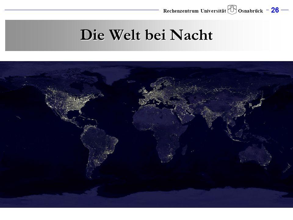 26 Rechenzentrum Universität Osnabrück Die Welt bei Nacht