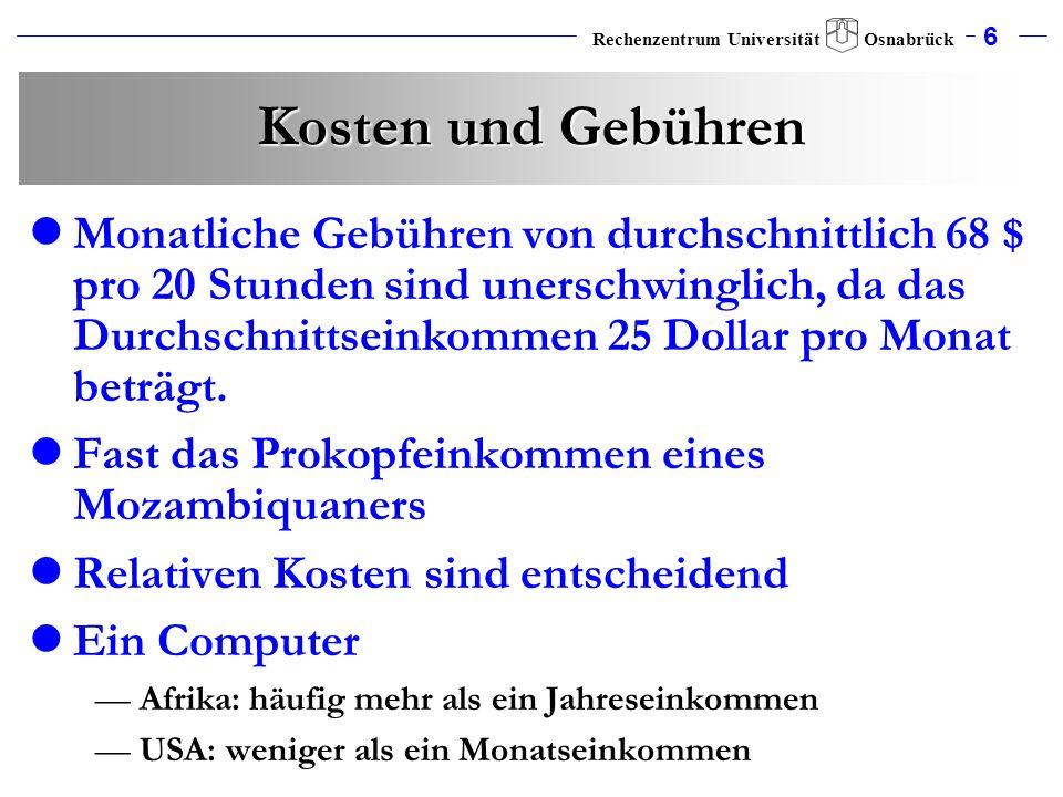 6 Rechenzentrum Universität Osnabrück Kosten und Gebühren Monatliche Gebühren von durchschnittlich 68 $ pro 20 Stunden sind unerschwinglich, da das Du