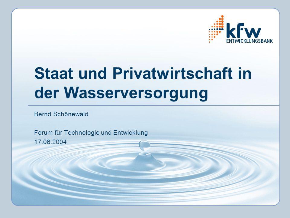 Staat und Privatwirtschaft in der Wasserversorgung Bernd Schönewald Forum für Technologie und Entwicklung 17.06.2004