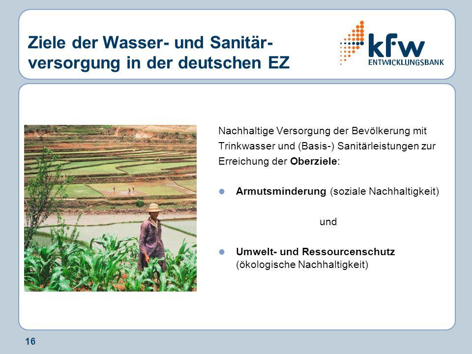 16 Ziele der Wasser- und Sanitär- versorgung in der deutschen EZ Nachhaltige Versorgung der Bevölkerung mit Trinkwasser und (Basis-) Sanitärleistungen