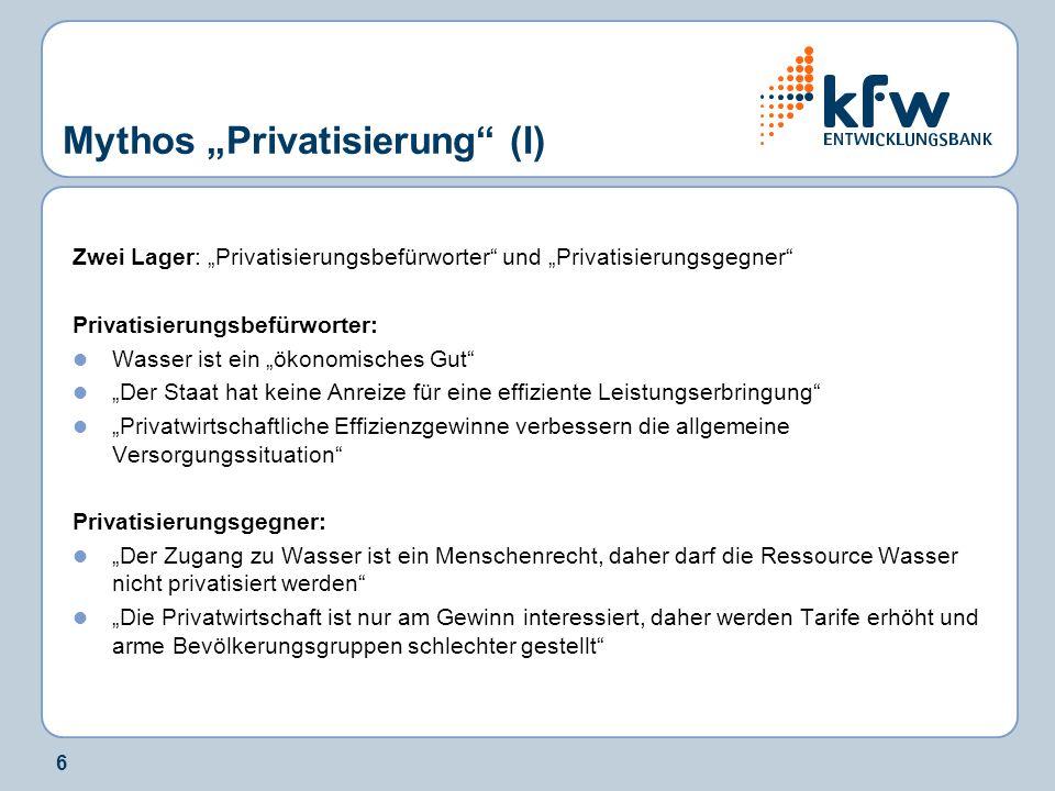 6 Mythos Privatisierung (I) Zwei Lager: Privatisierungsbefürworter und Privatisierungsgegner Privatisierungsbefürworter: Wasser ist ein ökonomisches G