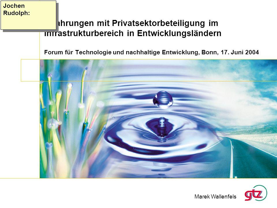 Erfahrungen mit Privatsektorbeteiligung im Infrastrukturbereich in Entwicklungsländern Forum für Technologie und nachhaltige Entwicklung, Bonn, 17. Ju