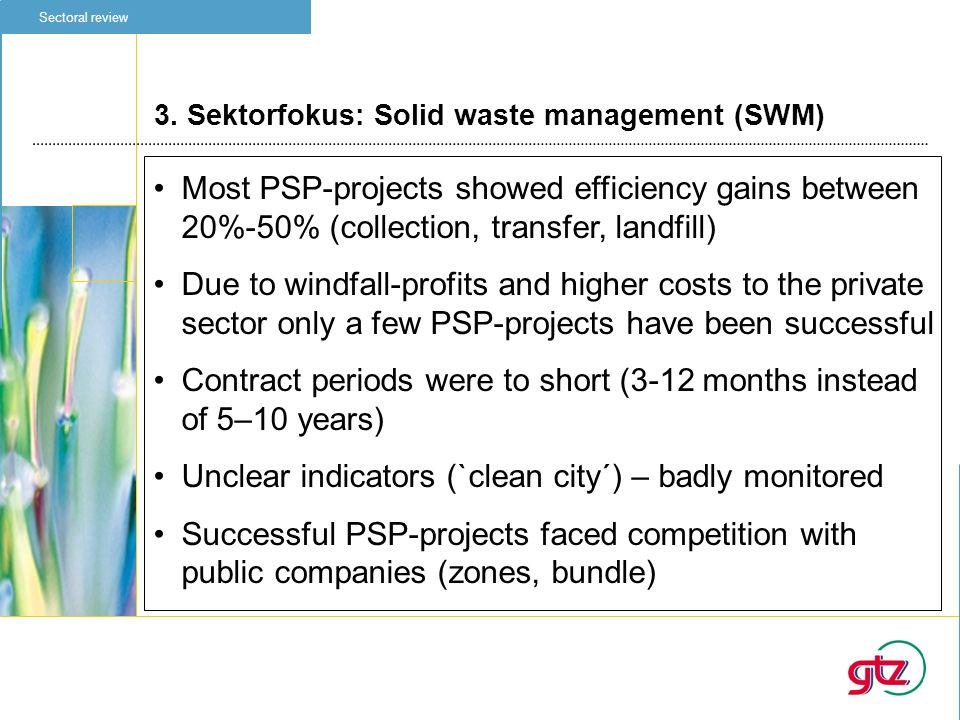 3. Sektorfokus: Solid waste management (SWM) Sectoral review Most PSP-projects showed efficiency gains between 20%-50% (collection, transfer, landfill