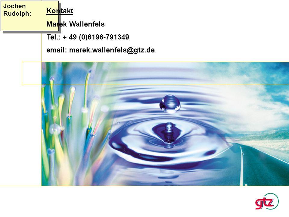 Jochen Rudolph: Kontakt Marek Wallenfels Tel.: + 49 (0)6196-791349 email: marek.wallenfels@gtz.de