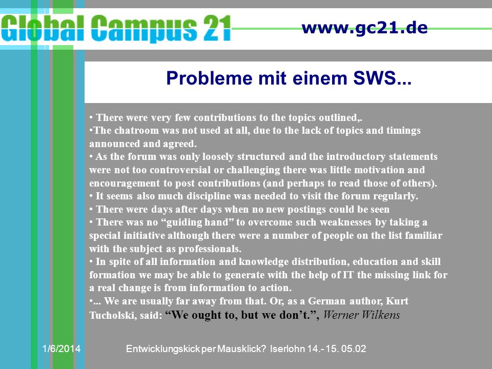 www.gc21.de 1/6/2014Entwicklungskick per Mausklick? Iserlohn 14.- 15. 05.02 Probleme mit einem SWS... There were very few contributions to the topics