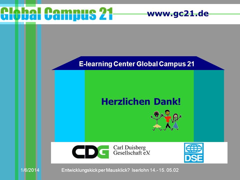 www.gc21.de 1/6/2014Entwicklungskick per Mausklick? Iserlohn 14.- 15. 05.02 Herzlichen Dank! E-learning Center Global Campus 21