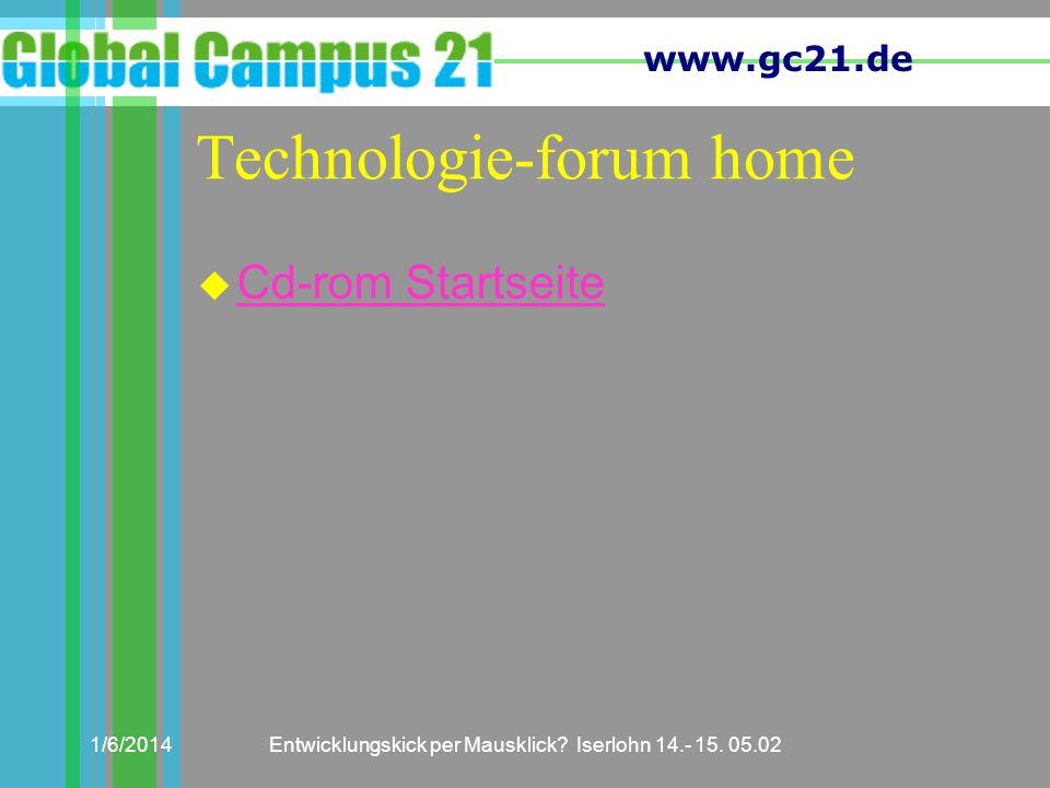 www.gc21.de 1/6/2014Entwicklungskick per Mausklick? Iserlohn 14.- 15. 05.02 Technologie-forum home u Cd-rom Startseite Cd-rom Startseite