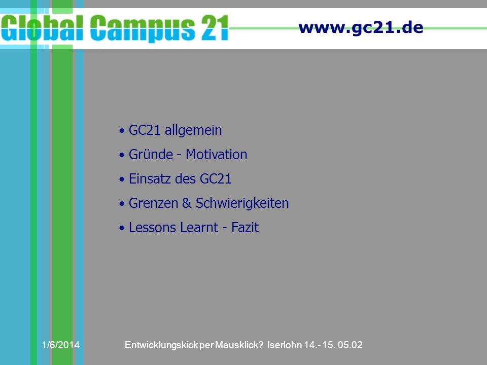 www.gc21.de 1/6/2014Entwicklungskick per Mausklick? Iserlohn 14.- 15. 05.02 GC21 allgemein Gründe - Motivation Einsatz des GC21 Grenzen & Schwierigkei