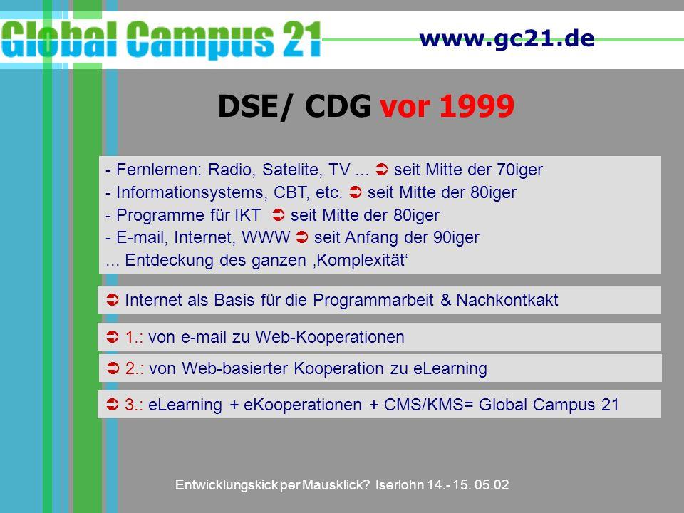 www.gc21.de Entwicklungskick per Mausklick? Iserlohn 14.- 15. 05.02 DSE/ CDG vor 1999 - Fernlernen: Radio, Satelite, TV... seit Mitte der 70iger - Inf