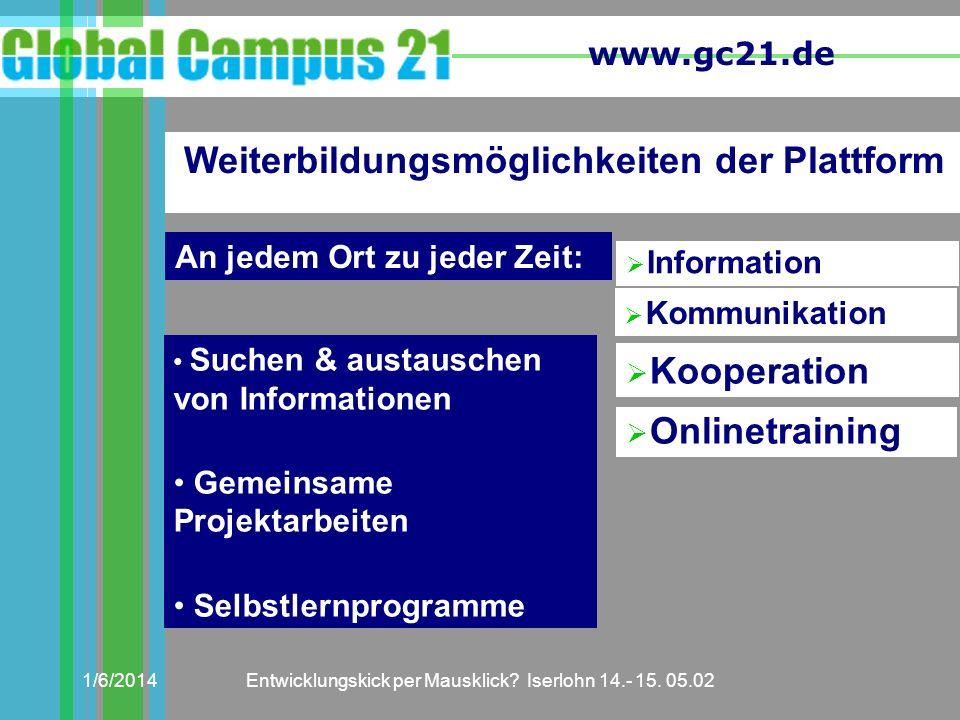 www.gc21.de 1/6/2014Entwicklungskick per Mausklick? Iserlohn 14.- 15. 05.02 Suchen & austauschen von Informationen Gemeinsame Projektarbeiten Selbstle