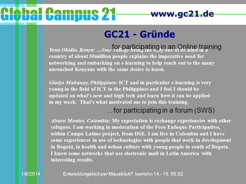 www.gc21.de 1/6/2014Entwicklungskick per Mausklick? Iserlohn 14.- 15. 05.02 Yona Okidia, Kenya:....Our college being the only one of its kind in a cou