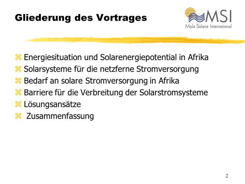 2 Gliederung des Vortrages zEnergiesituation und Solarenergiepotential in Afrika zSolarsysteme für die netzferne Stromversorgung zBedarf an solare Stromversorgung in Afrika zBarriere für die Verbreitung der Solarstromsysteme zLösungsansätze z Zusammenfassung