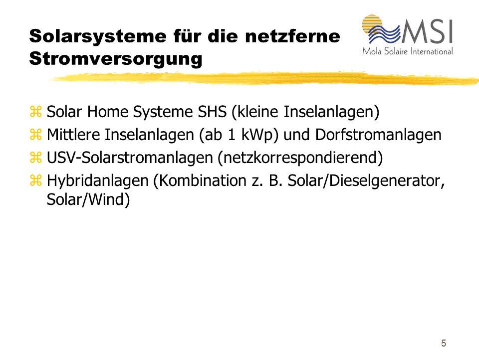 5 Solarsysteme für die netzferne Stromversorgung zSolar Home Systeme SHS (kleine Inselanlagen) zMittlere Inselanlagen (ab 1 kWp) und Dorfstromanlagen zUSV-Solarstromanlagen (netzkorrespondierend) zHybridanlagen (Kombination z.