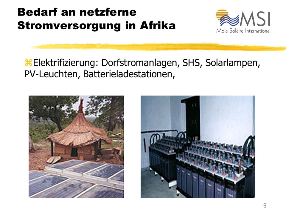 5 Solarsysteme für die netzferne Stromversorgung zSolar Home Systeme SHS (kleine Inselanlagen) zMittlere Inselanlagen (ab 1 kWp) und Dorfstromanlagen