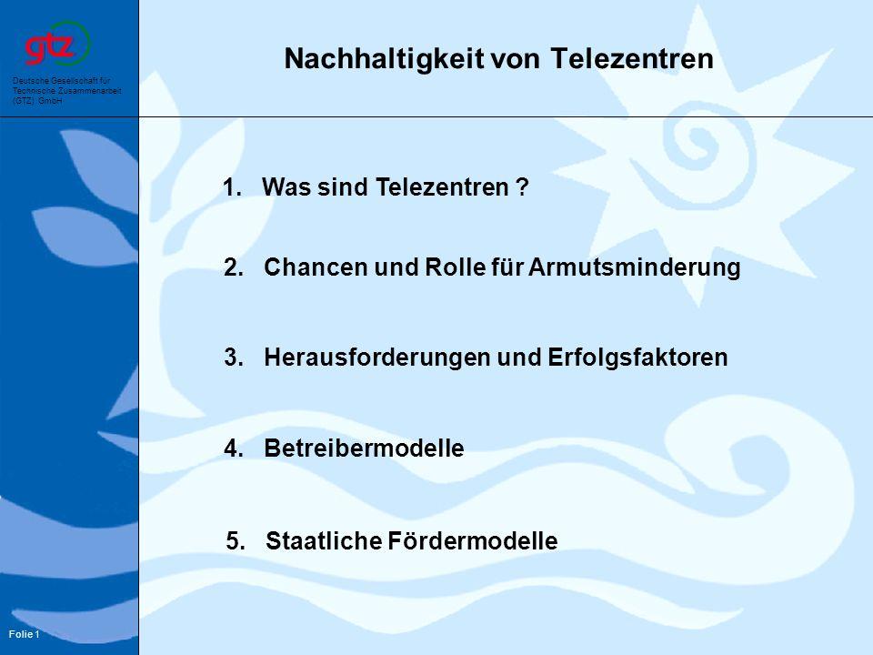 Deutsche Gesellschaft für Technische Zusammenarbeit (GTZ) GmbH Folie 1 Nachhaltigkeit von Telezentren 1. Was sind Telezentren ? 2. Chancen und Rolle f