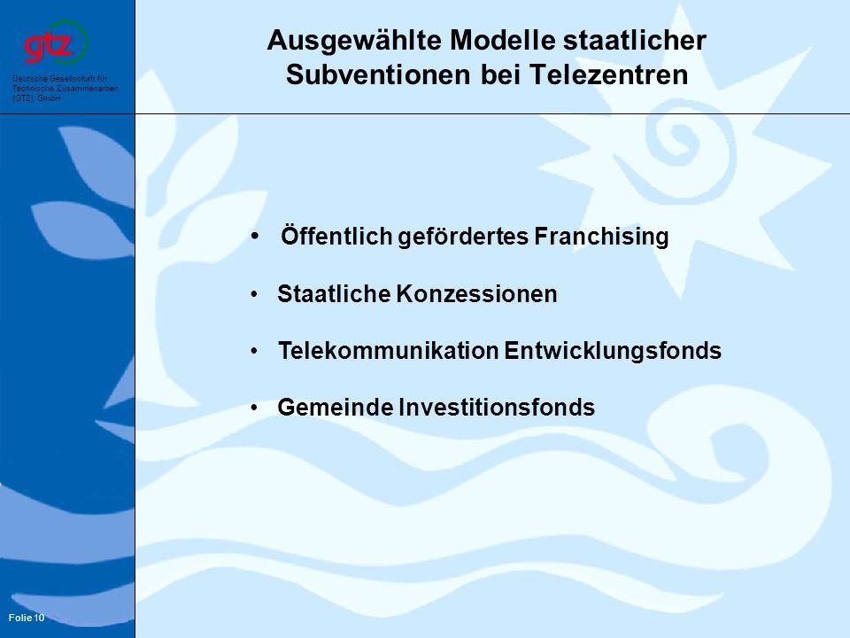 Deutsche Gesellschaft für Technische Zusammenarbeit (GTZ) GmbH Folie 10 Ausgewählte Modelle staatlicher Subventionen bei Telezentren Öffentlich geförd