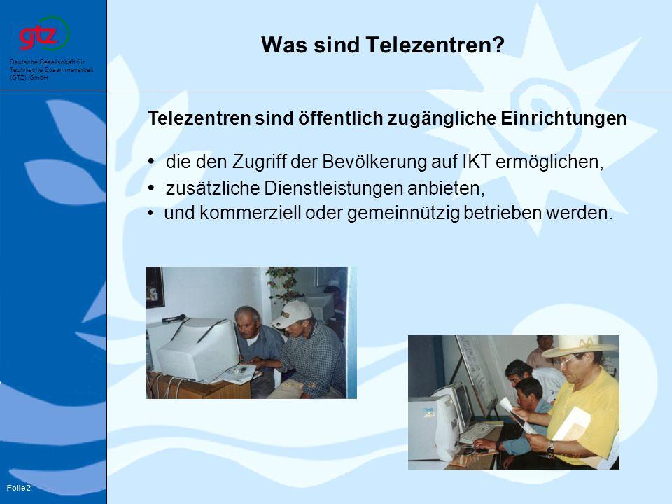 Deutsche Gesellschaft für Technische Zusammenarbeit (GTZ) GmbH Folie 2 Was sind Telezentren? Telezentren sind öffentlich zugängliche Einrichtungen die