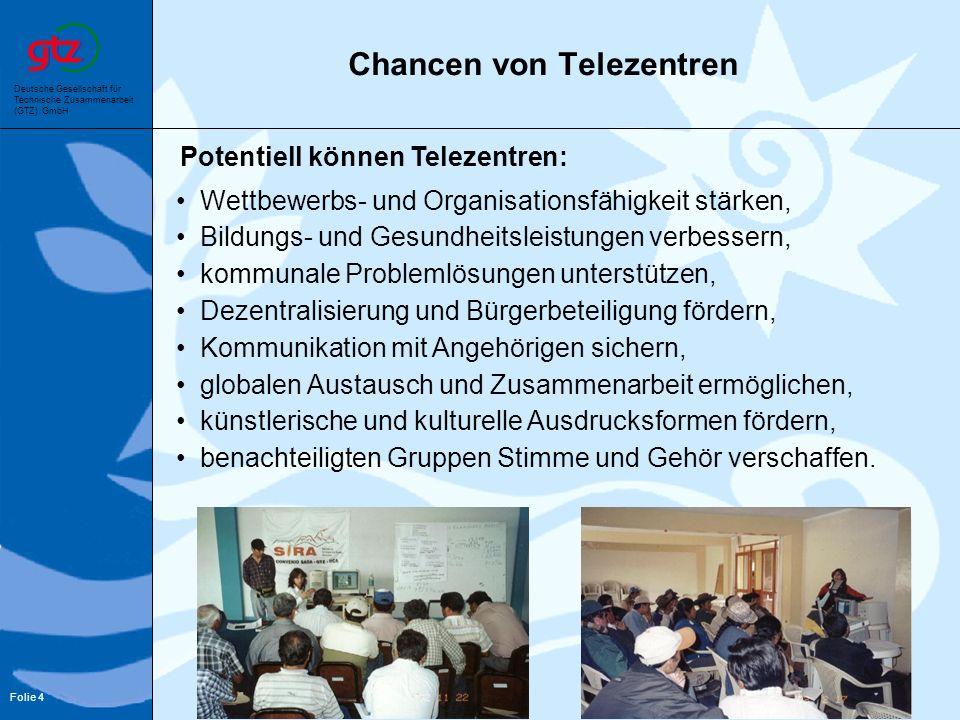 Deutsche Gesellschaft für Technische Zusammenarbeit (GTZ) GmbH Folie 4 Chancen von Telezentren Wettbewerbs- und Organisationsfähigkeit stärken, Bildun