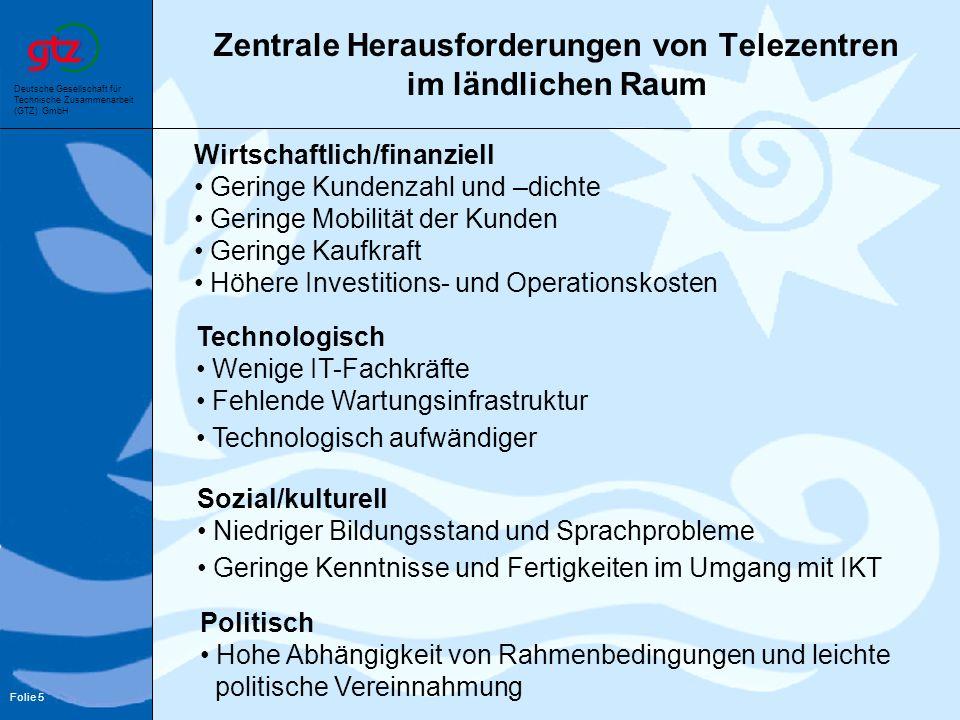 Deutsche Gesellschaft für Technische Zusammenarbeit (GTZ) GmbH Folie 5 Wirtschaftlich/finanziell Geringe Kundenzahl und –dichte Geringe Mobilität der