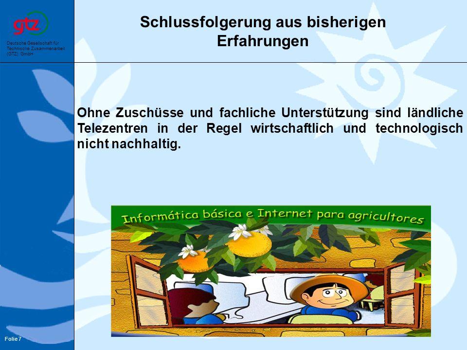 Deutsche Gesellschaft für Technische Zusammenarbeit (GTZ) GmbH Folie 7 Schlussfolgerung aus bisherigen Erfahrungen Ohne Zuschüsse und fachliche Unters