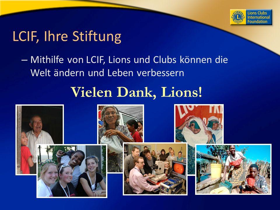 LCIF, Ihre Stiftung – Mithilfe von LCIF, Lions und Clubs können die Welt ändern und Leben verbessern Vielen Dank, Lions!