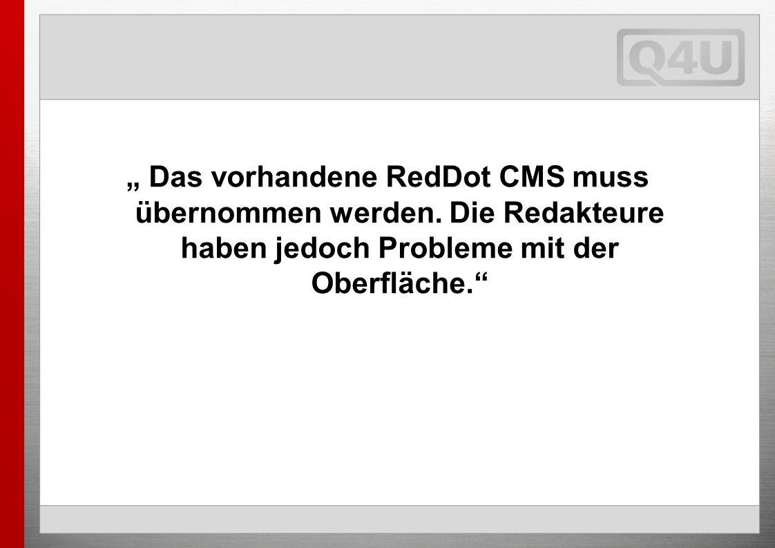 Das vorhandene RedDot CMS muss übernommen werden.