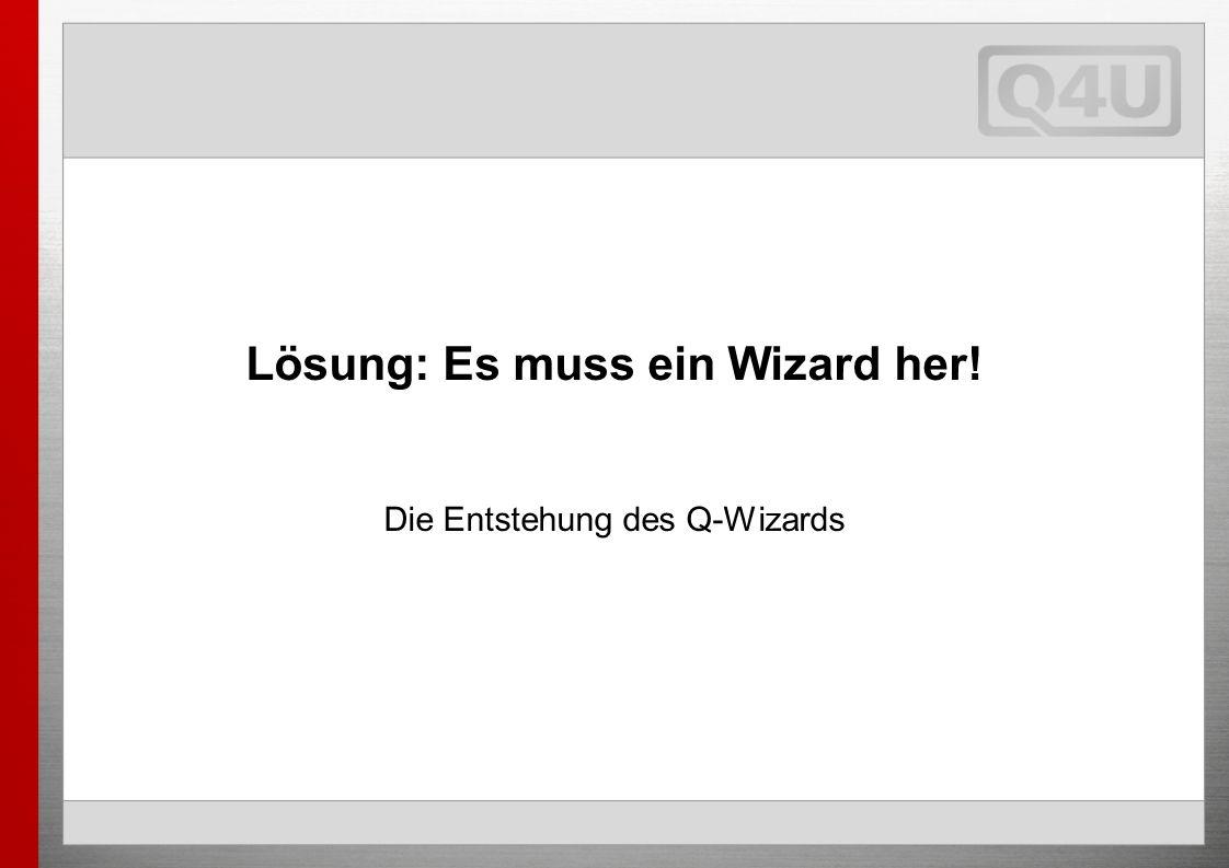 Lösung: Es muss ein Wizard her! Die Entstehung des Q-Wizards