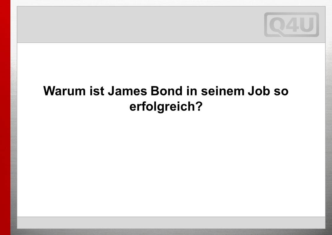 Warum ist James Bond in seinem Job so erfolgreich?