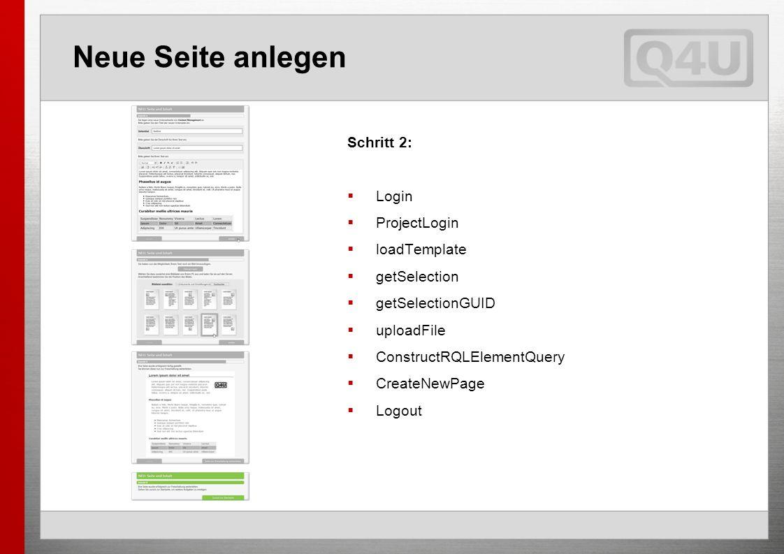 Schritt 2: Login ProjectLogin loadTemplate getSelection getSelectionGUID uploadFile ConstructRQLElementQuery CreateNewPage Logout Neue Seite anlegen