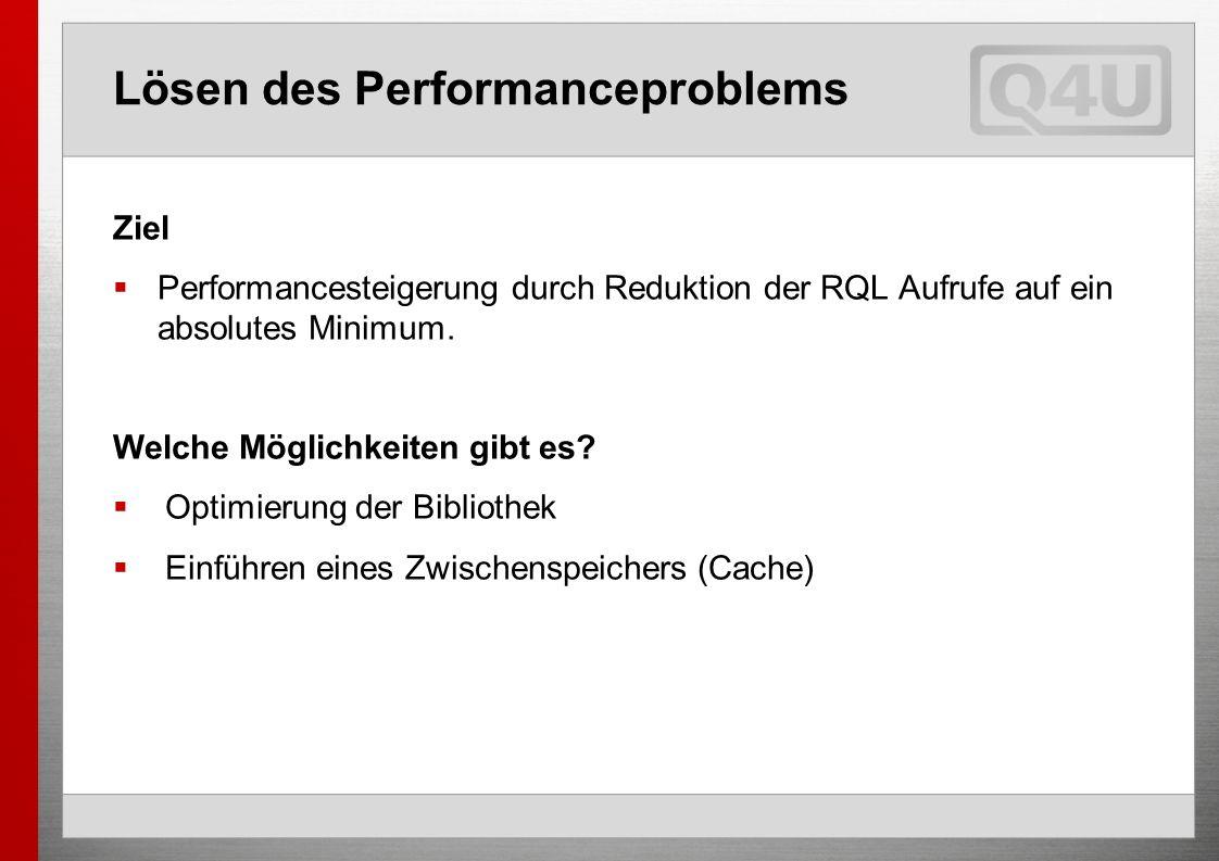 Lösen des Performanceproblems Ziel Performancesteigerung durch Reduktion der RQL Aufrufe auf ein absolutes Minimum.