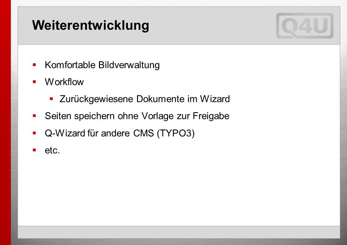 Weiterentwicklung Komfortable Bildverwaltung Workflow Zurückgewiesene Dokumente im Wizard Seiten speichern ohne Vorlage zur Freigabe Q-Wizard für andere CMS (TYPO3) etc.