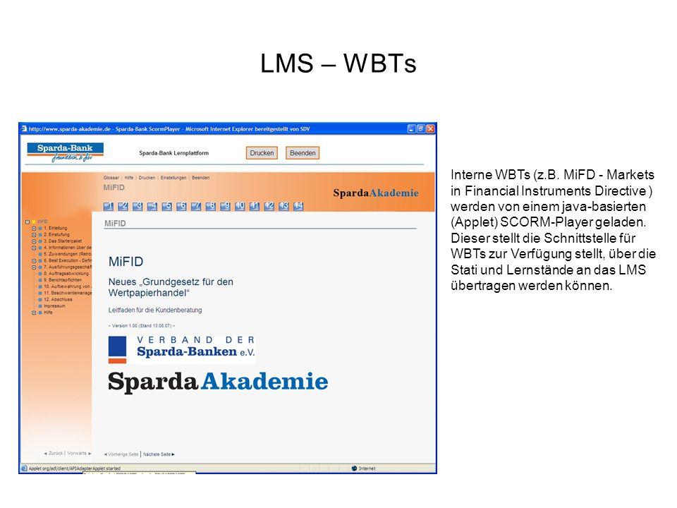 LMS – WBTs Interne WBTs (z.B. MiFD - Markets in Financial Instruments Directive ) werden von einem java-basierten (Applet) SCORM-Player geladen. Diese