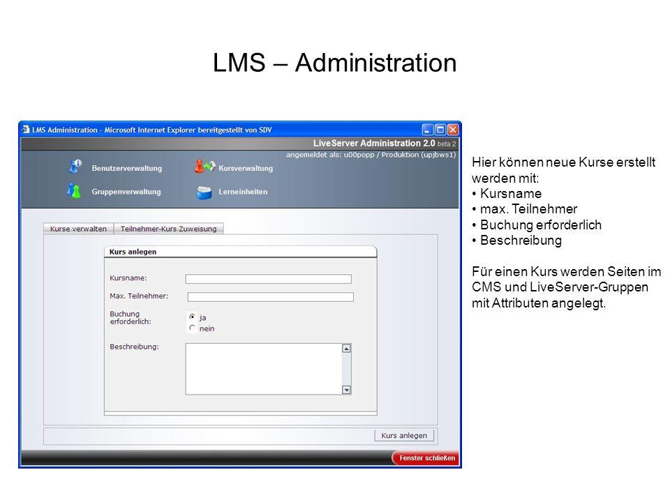 LMS – Administration Hier können neue Kurse erstellt werden mit: Kursname max. Teilnehmer Buchung erforderlich Beschreibung Für einen Kurs werden Seit