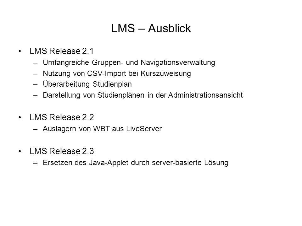 LMS – Ausblick LMS Release 2.1 –Umfangreiche Gruppen- und Navigationsverwaltung –Nutzung von CSV-Import bei Kurszuweisung –Überarbeitung Studienplan –