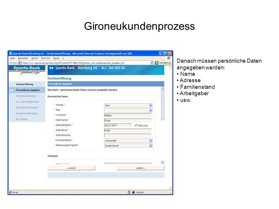 Gironeukundenprozess Danach müssen persönliche Daten angegeben werden: Name Adresse Familienstand Arbeitgeber usw.