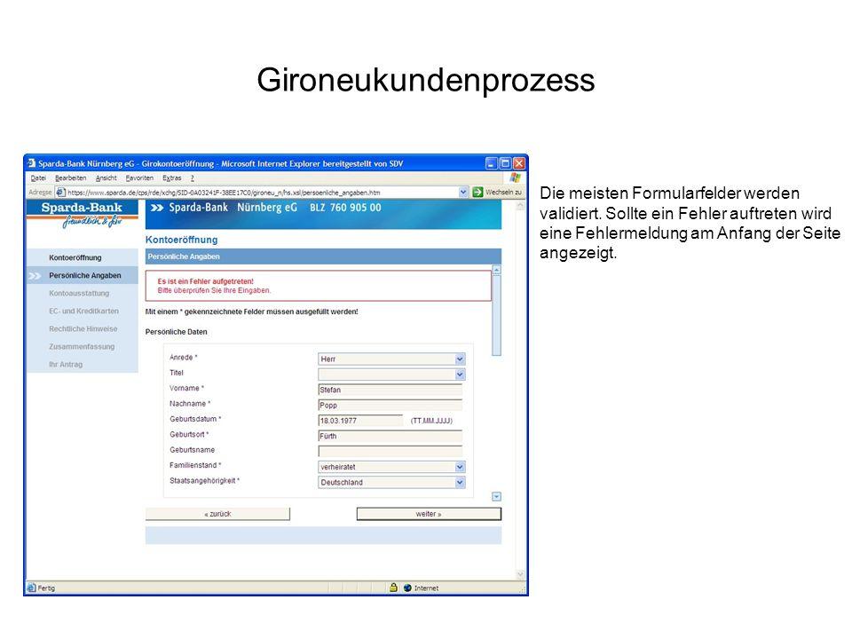 Gironeukundenprozess Die meisten Formularfelder werden validiert. Sollte ein Fehler auftreten wird eine Fehlermeldung am Anfang der Seite angezeigt.