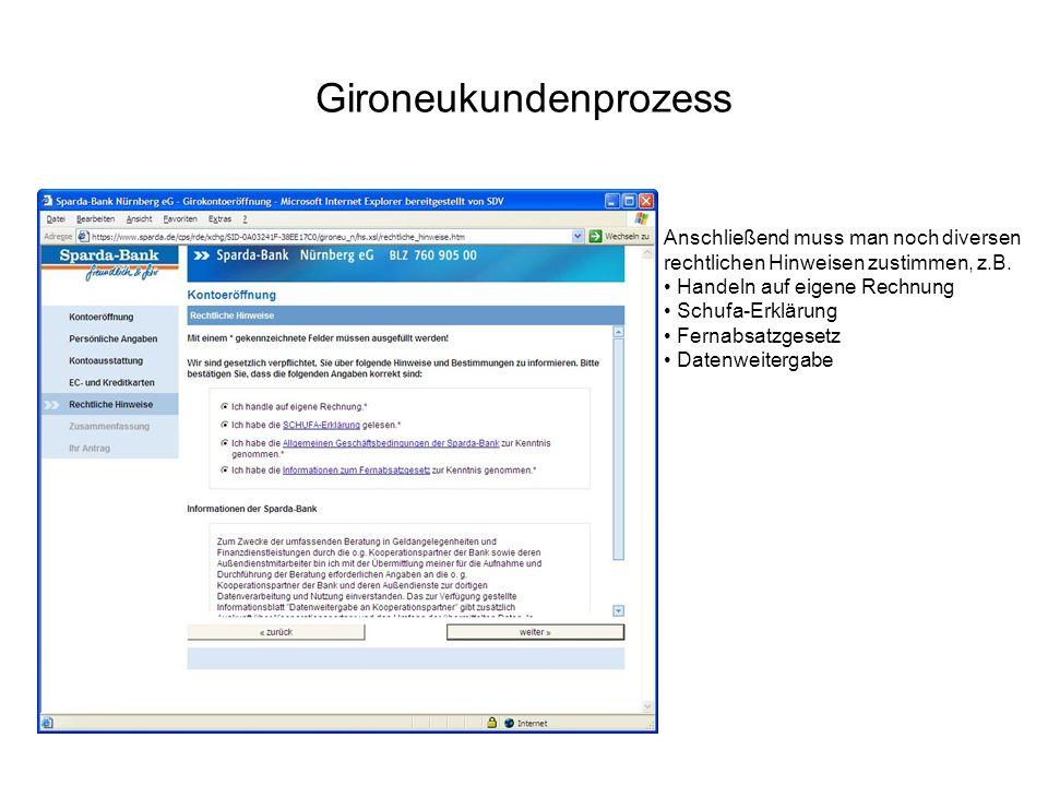 Gironeukundenprozess Anschließend muss man noch diversen rechtlichen Hinweisen zustimmen, z.B. Handeln auf eigene Rechnung Schufa-Erklärung Fernabsatz