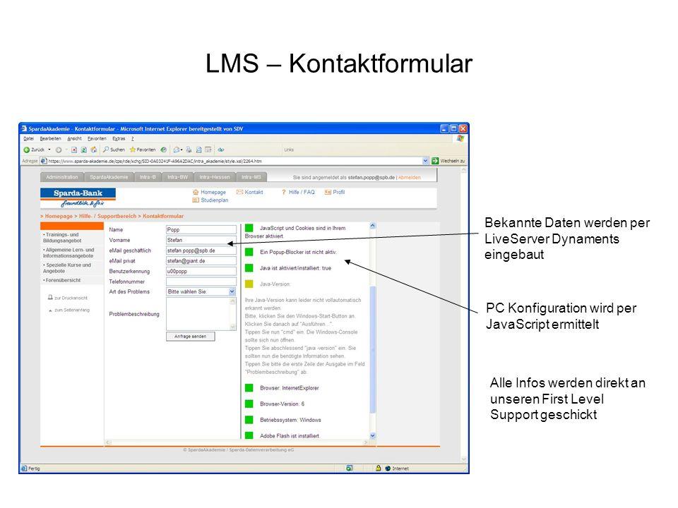 LMS – Kontaktformular Bekannte Daten werden per LiveServer Dynaments eingebaut PC Konfiguration wird per JavaScript ermittelt Alle Infos werden direkt