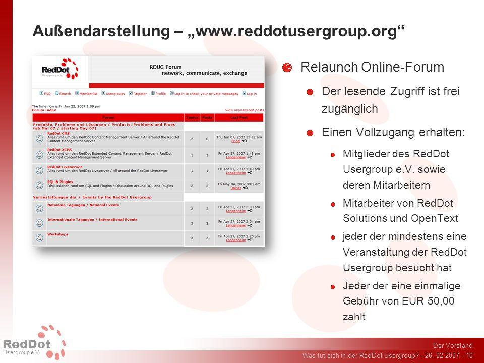 Der Vorstand Was tut sich in der RedDot Usergroup? - 26..02.2007 - 10 RedDot Usergroup e.V. Außendarstellung – www.reddotusergroup.org Relaunch Online